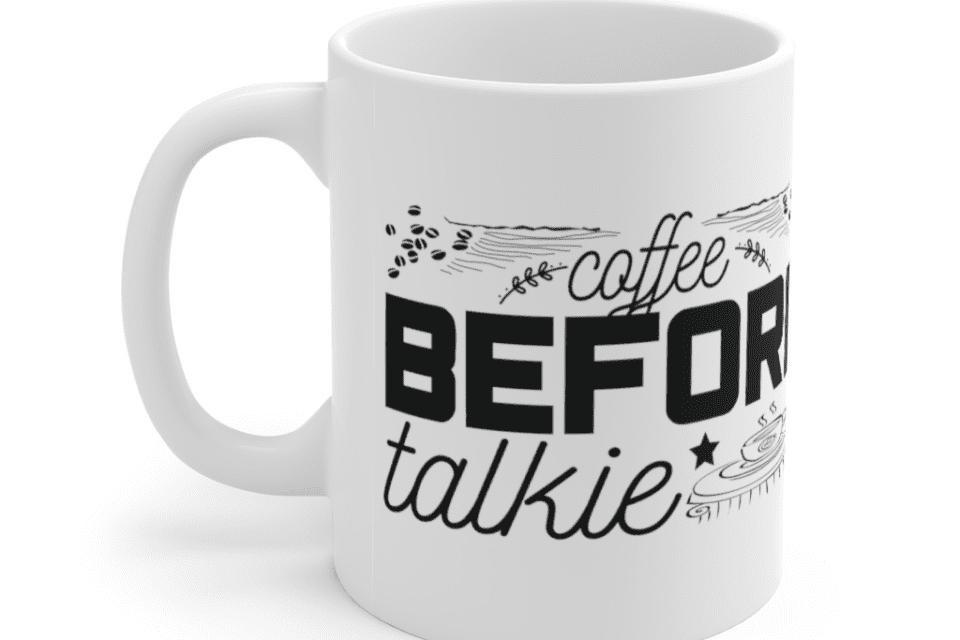 Coffee Before Talkie – White 11oz Ceramic Coffee Mug (7)