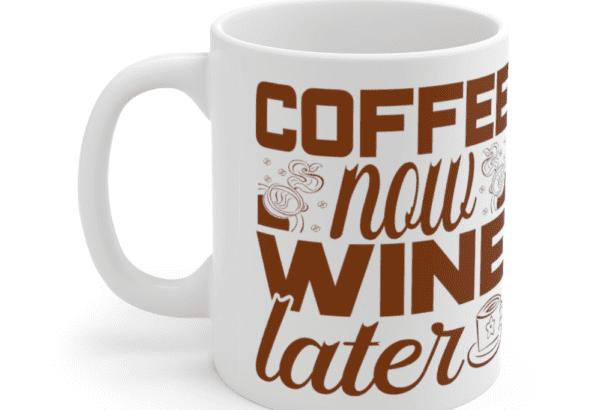 Coffee Now Wine Later – White 11oz Ceramic Coffee Mug (3)