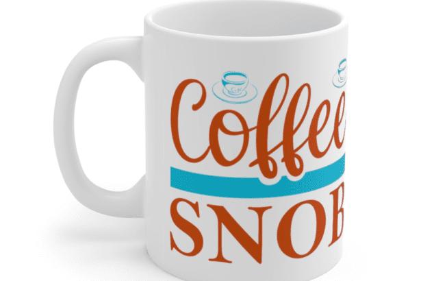 Coffee Snob – White 11oz Ceramic Coffee Mug (2)