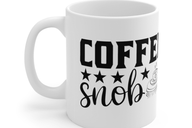 Coffee Snob – White 11oz Ceramic Coffee Mug (6)