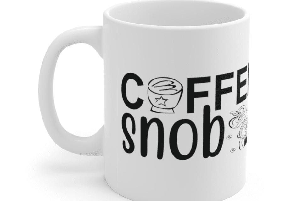 Coffee Snob – White 11oz Ceramic Coffee Mug (7)