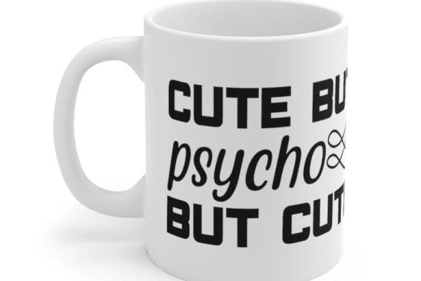 Cute But Psycho But Cute – White 11oz Ceramic Coffee Mug (2)