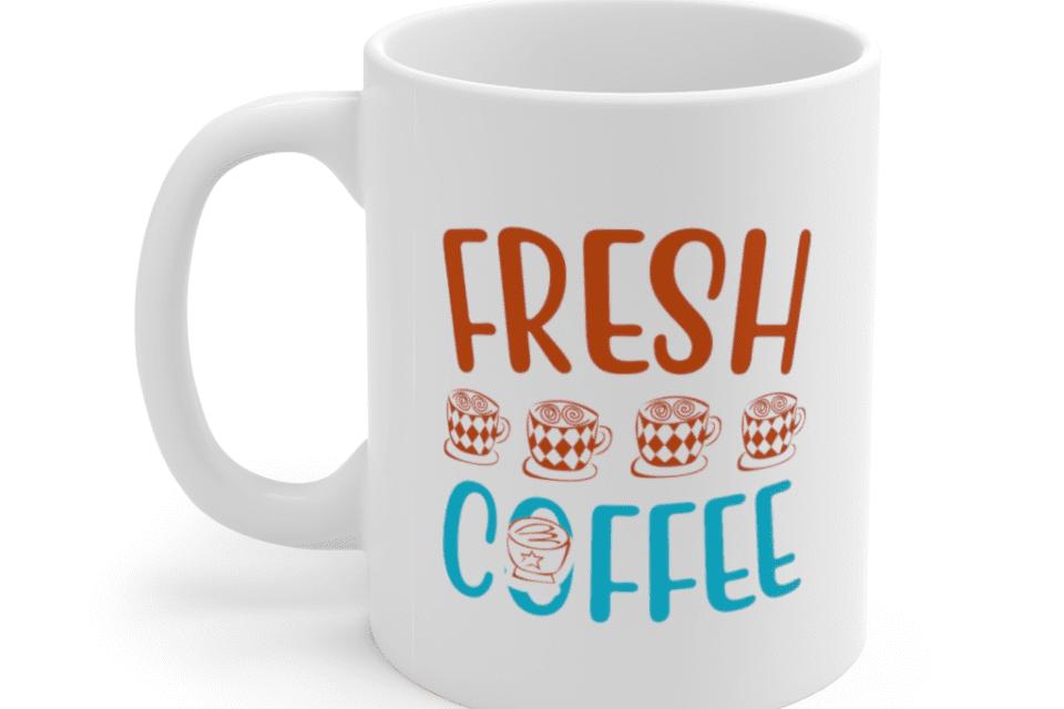 Fresh Coffee – White 11oz Ceramic Coffee Mug (2)