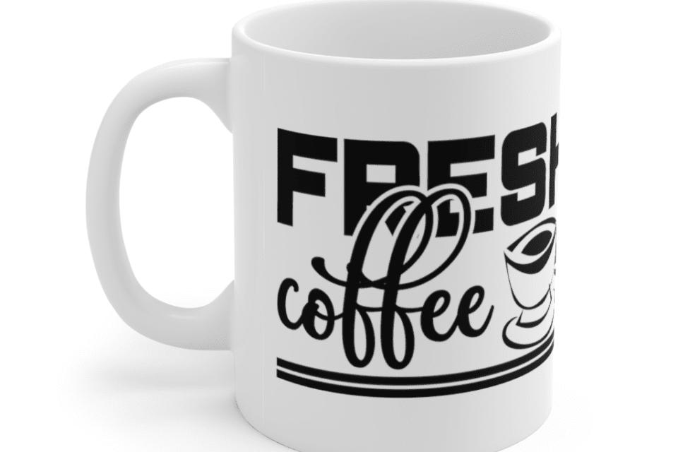 Fresh Coffee – White 11oz Ceramic Coffee Mug (6)