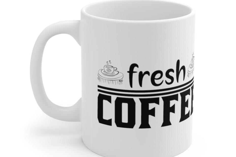 Fresh Coffee – White 11oz Ceramic Coffee Mug (7)