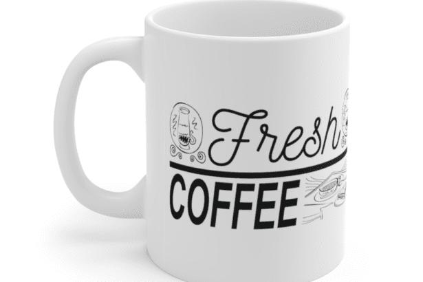 Fresh Coffee – White 11oz Ceramic Coffee Mug (8)