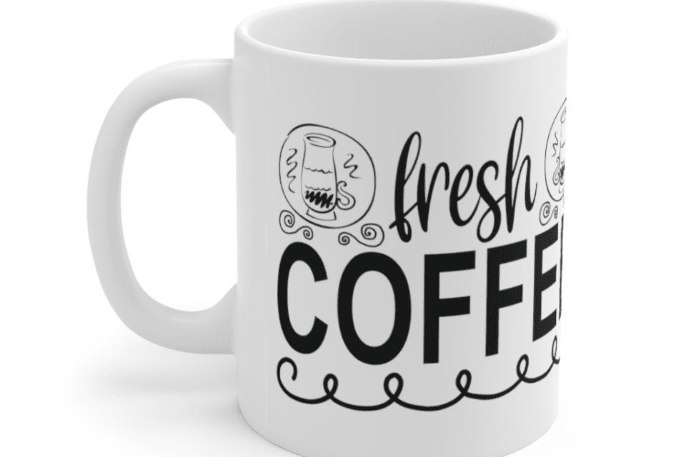 Fresh Coffee – White 11oz Ceramic Coffee Mug (9)