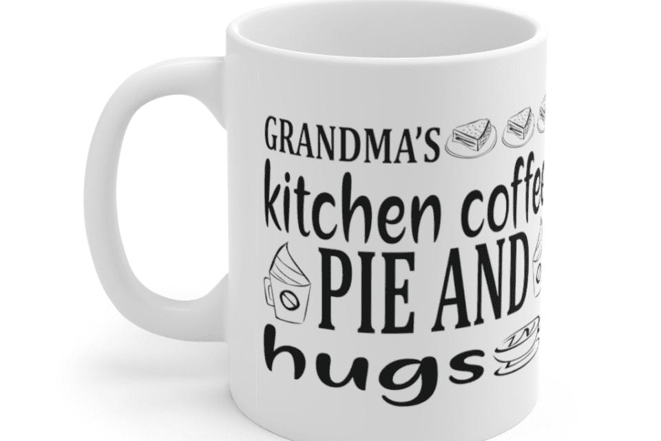Grandma's Kitchen Coffee Pie And Hugs – White 11oz Ceramic Coffee Mug (6)