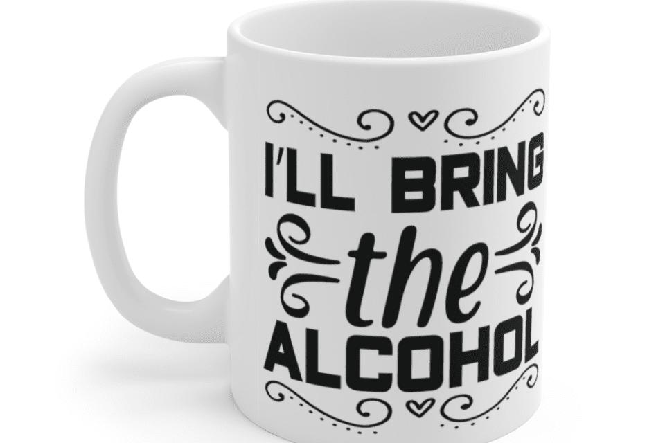 I'll Bring The Alcohol – White 11oz Ceramic Coffee Mug (2)