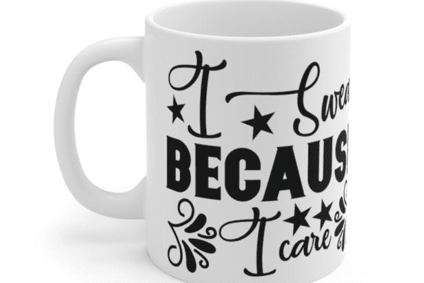 I Swear Because I Care – White 11oz Ceramic Coffee Mug (3)