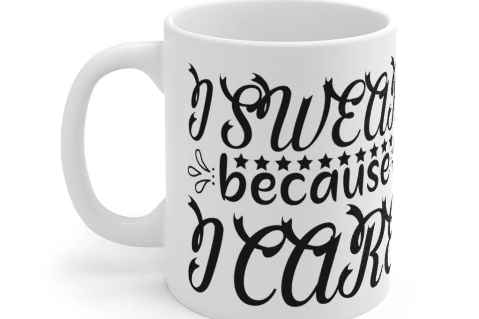 I Swear Because I Care – White 11oz Ceramic Coffee Mug (4)