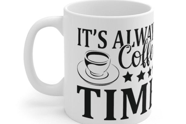 It's Always Coffee Time – White 11oz Ceramic Coffee Mug (3)