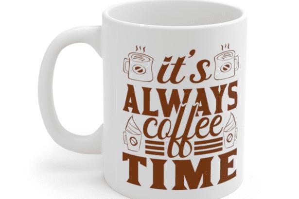It's Always Coffee Time – White 11oz Ceramic Coffee Mug (5)