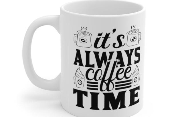 It's Always Coffee Time – White 11oz Ceramic Coffee Mug (7)