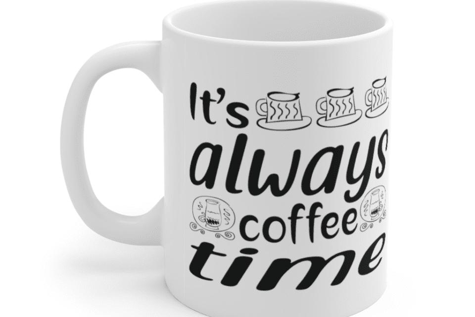 It's Always Coffee Time – White 11oz Ceramic Coffee Mug (8)