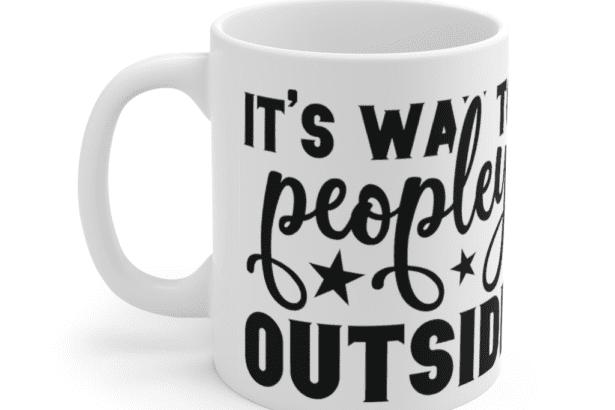 It's way to peopley outside – White 11oz Ceramic Coffee Mug (3)