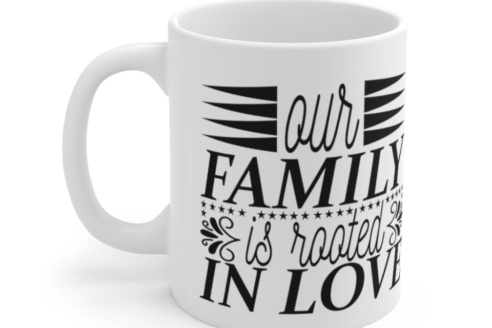Our family is rooted in love – White 11oz Ceramic Coffee Mug (2)