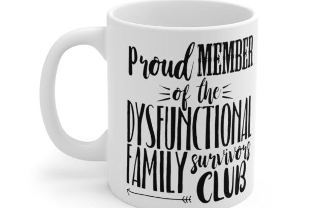 Proud Member of the Dysfunctional Family Survivors Club – White 11oz Ceramic Coffee Mug (2)