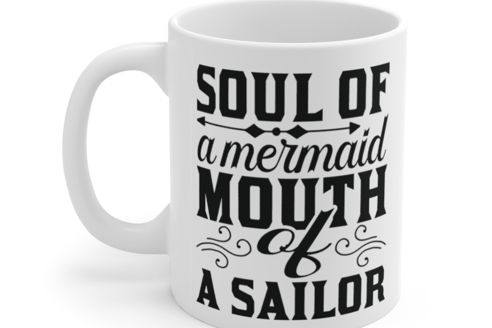 Soul of a Mermaid Mouth of a Sailor – White 11oz Ceramic Coffee Mug (2)
