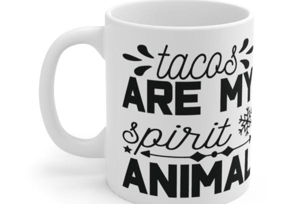 Tacos are my spirit animal – White 11oz Ceramic Coffee Mug (2)