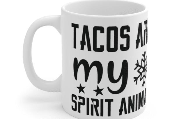 Tacos are my spirit animal – White 11oz Ceramic Coffee Mug (3)
