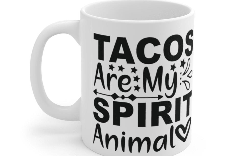 Tacos are my spirit animal – White 11oz Ceramic Coffee Mug (4)