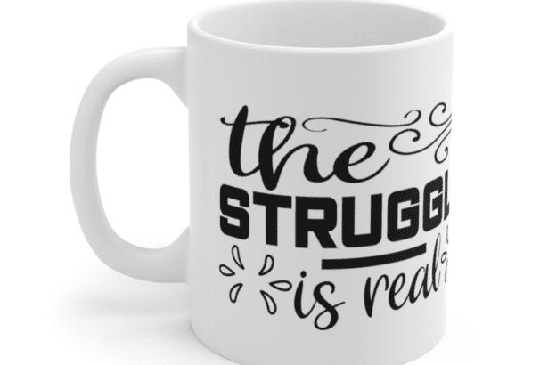 The Struggle is Real – White 11oz Ceramic Coffee Mug (2)