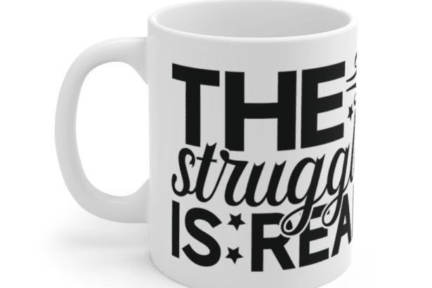The Struggle is Real – White 11oz Ceramic Coffee Mug (4)
