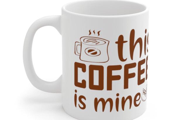 This Coffee is Mine – White 11oz Ceramic Coffee Mug (4)