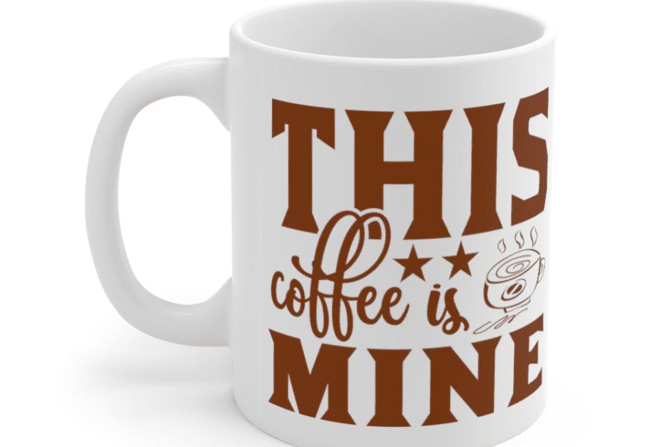 This Coffee is Mine – White 11oz Ceramic Coffee Mug (5)