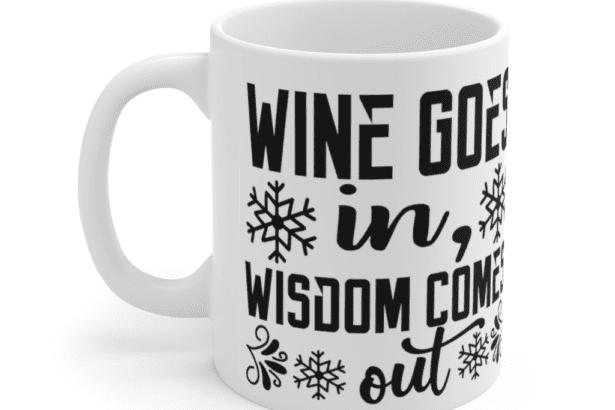 Wine Goes In Wisdom Comes Out – White 11oz Ceramic Coffee Mug (3)