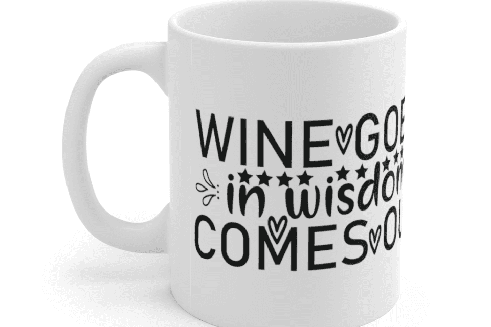 Wine Goes In Wisdom Comes Out – White 11oz Ceramic Coffee Mug (4)