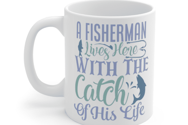 A fisherman lives here with the catch of his life – White 11oz Ceramic Coffee Mug (2)