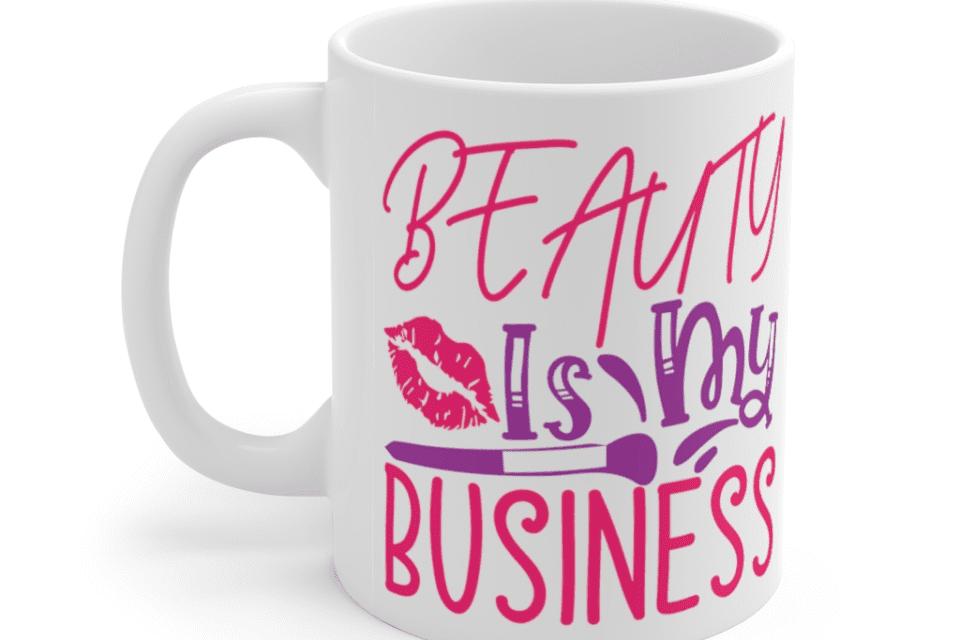 Beauty is my Business – White 11oz Ceramic Coffee Mug (2)