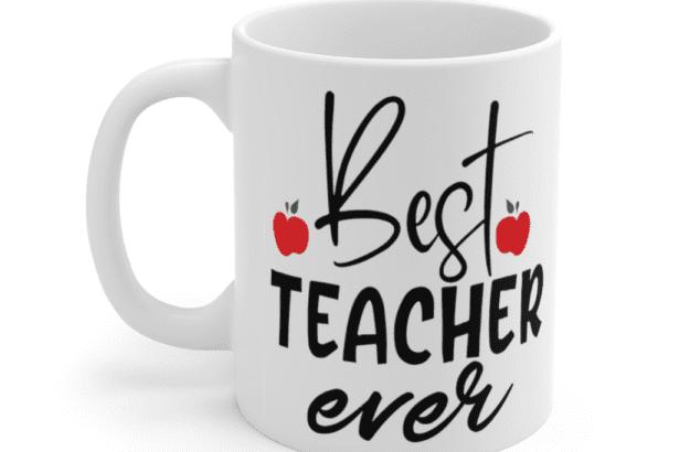 Best Teacher Ever – White 11oz Ceramic Coffee Mug (3)
