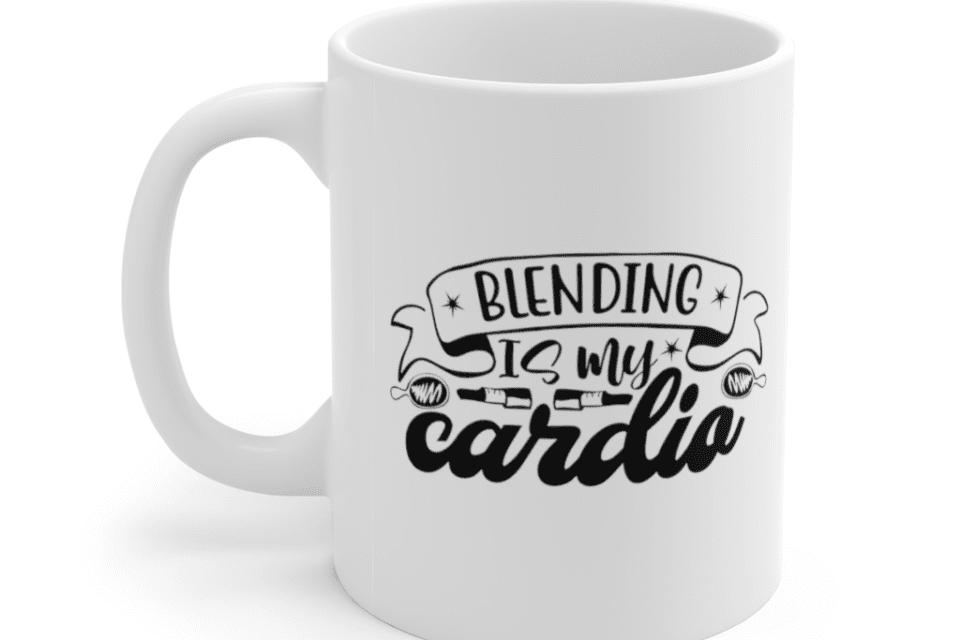 Blending is my cardio – White 11oz Ceramic Coffee Mug (2)