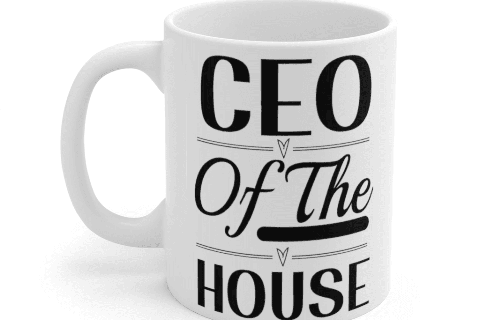 CEO of the House – White 11oz Ceramic Coffee Mug (2)