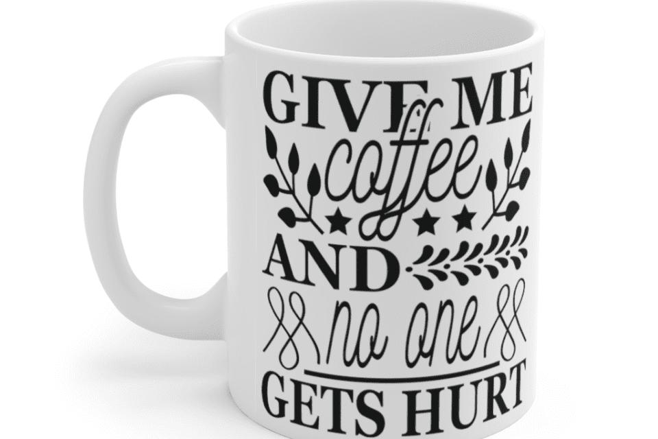 Give Me Coffee and No One Gets Hurt – White 11oz Ceramic Coffee Mug (5)