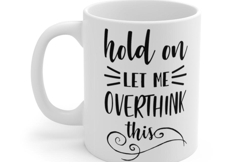 Hold on let me overthink this – White 11oz Ceramic Coffee Mug (2)
