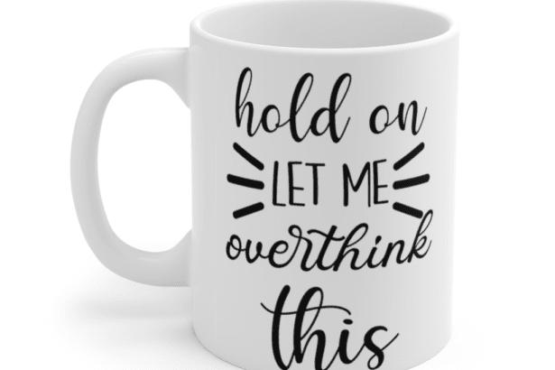 Hold on let me overthink this – White 11oz Ceramic Coffee Mug (3)