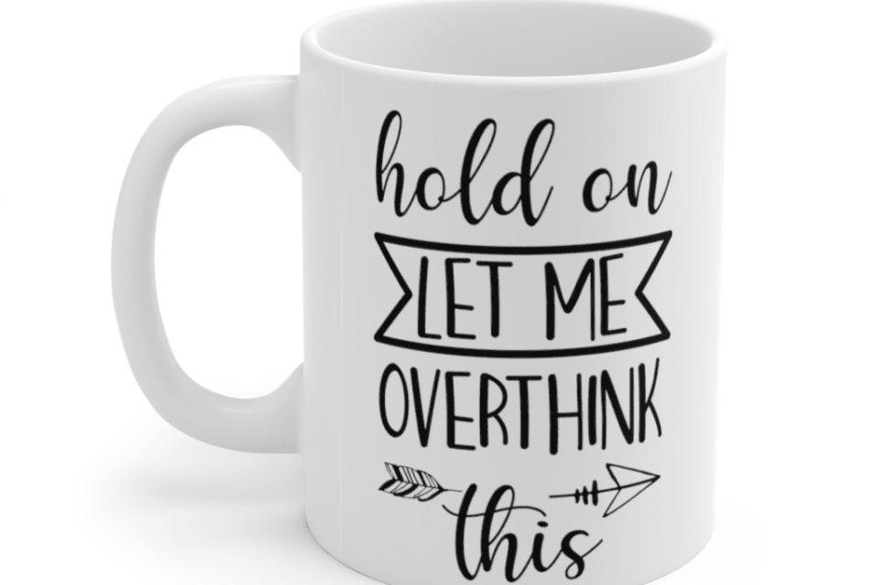 Hold on let me overthink this – White 11oz Ceramic Coffee Mug (4)