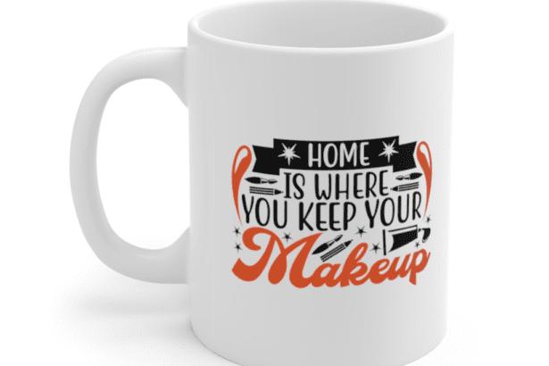 Home is where you keep your makeup – White 11oz Ceramic Coffee Mug (2)