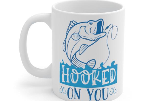 Hooked On You – White 11oz Ceramic Coffee Mug (2)