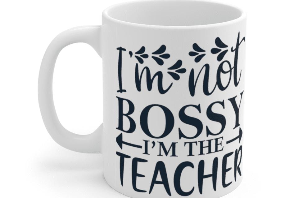 I'm Not Bossy I'm The Teacher – White 11oz Ceramic Coffee Mug (2)