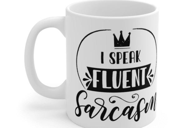 I Speak Fluent Sarcasm – White 11oz Ceramic Coffee Mug (6)