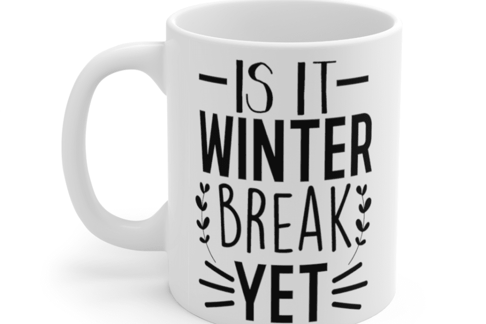 Is It Winter Break Yet – White 11oz Ceramic Coffee Mug (2)
