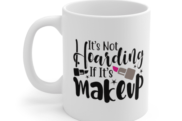 It's not hoarding if it's makeup – White 11oz Ceramic Coffee Mug (2)
