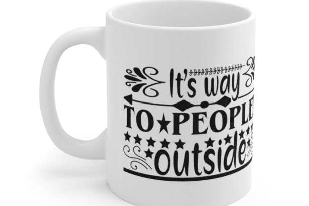 It's way to peopley outside – White 11oz Ceramic Coffee Mug (5)