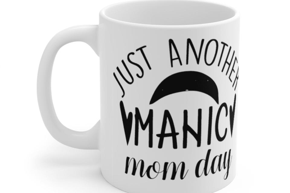 Just Another Manic Mom Day – White 11oz Ceramic Coffee Mug (2)