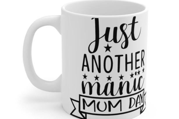 Just Another Manic Mum Day – White 11oz Ceramic Coffee Mug (2)